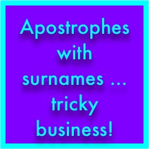 Do I need apostrophes with family surnames?